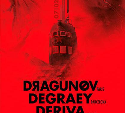 DERIVA, DRAGUNOV y DEGRAEY actúan en Barcelona el 7 de febrero