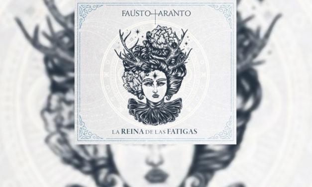 Review: FAUSTO TARANTO presenta «La reina de las fatigas»