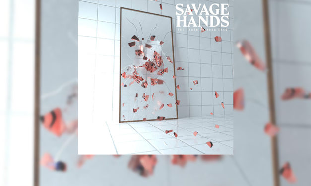"Review: SAVAGE HANDS continúa pisando fuerte con su segundo trabajo ""The Truth in Your Eyes"""