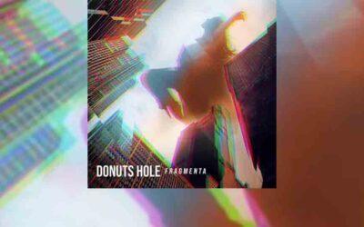 """Review: DONUTS HOLE y su último LP """"Fragmenta"""""""