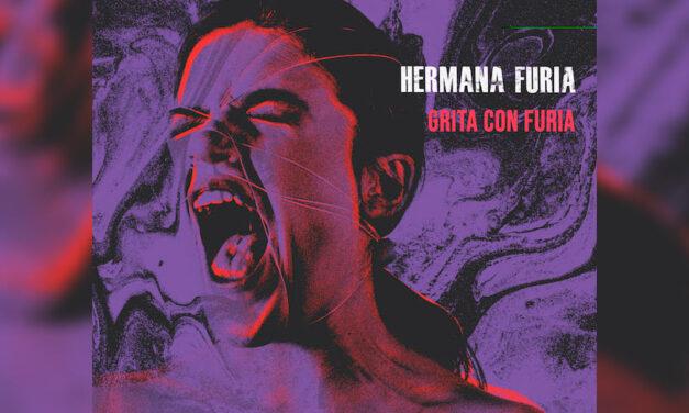 HERMANA FURIA publica «Grita con furia», adelanto de su debut