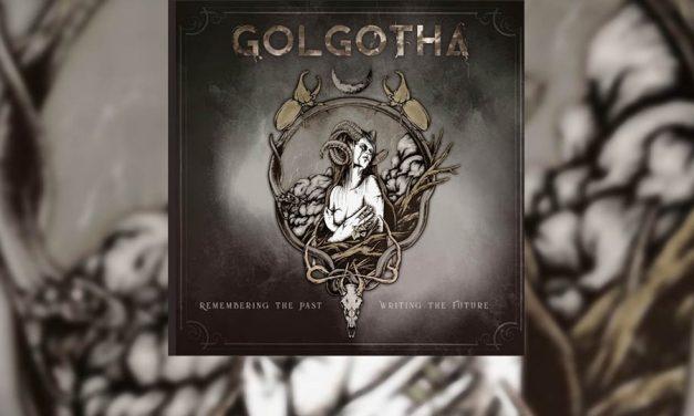 Review: GOLGOTHA regresa por todo lo alto con «Remembering the Past – Writing the Future»